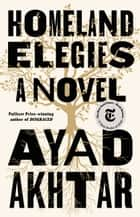 Homeland Elegies - A Novel eBook by Ayad Akhtar