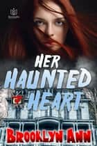 Her Haunted Heart ebook by Brooklyn Ann