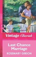 Last Chance Marriage (Mills & Boon Vintage Cherish) ebook by Rosemary Gibson