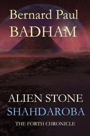 Alien Stone - THE FOURTH CHRONICLE ebook by Bernard Paul Badham