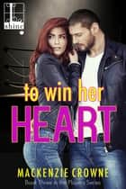 To Win Her Heart ebook by Mackenzie Crowne