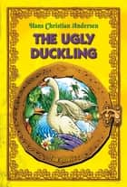 The Ugly Duckling - An Illustrated Fairy Tale by Hans Christian Andersen ebook by Hans Christian Andersen