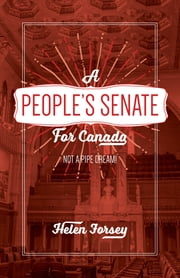 A People's Senate for Canada - Not A Pipe Dream! ebook by Helen Forsey