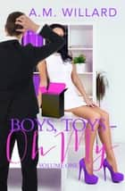 Boys, Toys - Oh My! Volume 1 ebook by A.M. Willard