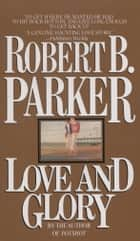 Love and Glory ebook by Robert B. Parker