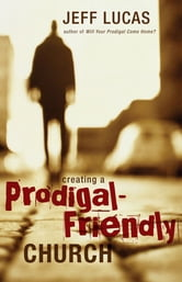 Creating a Prodigal-Friendly Church ebook by Jeff Lucas