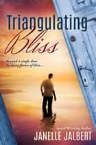 Triangulating Bliss ebook by Janelle Jalbert