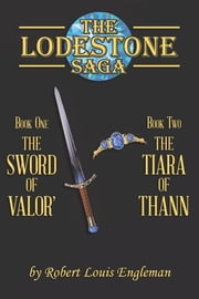 The Lodestone Saga - Book One The Sword of Valor' Book Two The Tiara of Thann ebook by Robert  Louis Engleman