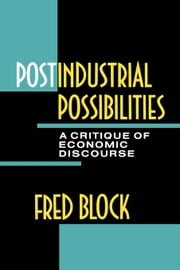 Postindustrial Possibilities: A Critique of Economic Discourse ebook by Block, Fred L.