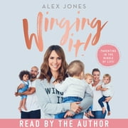 Winging It! - Parenting in the Middle of Life! audiobook by Alex Jones