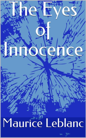 The Eyes of Innocence ebook by Maurice Leblanc