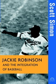 Jackie Robinson and the Integration of Baseball ebook by Scott Simon
