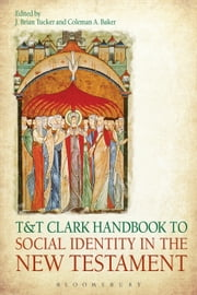 T&T Clark Handbook to Social Identity in the New Testament ebook by J. Brian Tucker,Dr Coleman A. Baker