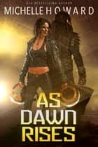 As Dawn Rises ebook by Michelle Howard