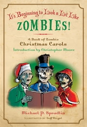 It's Beginning to Look a Lot Like Zombies - A Book of Zombie Christmas Carols ebook by Michael P. Spradlin