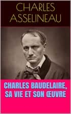 Charles Baudelaire, sa vie et son œuvre ebook by Charles Asselineau