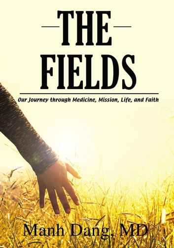 The Fields - Our Journey through Medicine, Mission, Life, and Faith ebook by Manh Dang