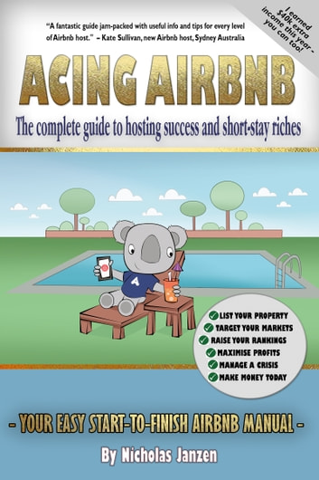 Acing Airbnb - The complete guide to successful short-stay accommodation hosting ebook by Nicholas Janzen