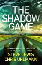 The Shadow Game ebook by Steve Lewis, Chris Uhlmann