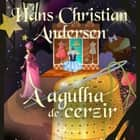 A agulha de cerzir audiobook by