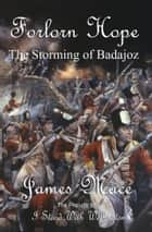 Forlorn Hope: The Storiming of Badajoz ebook by James Mace