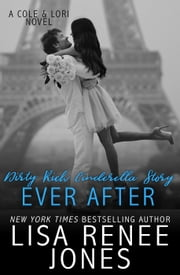 Dirty Rich Cinderella Story: Ever After - Dirty Rich, #5 ebook by Lisa Renee Jones