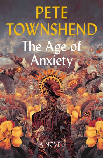 The Age of Anxiety - A Novel ebook by Pete Townshend