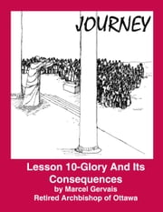 Journey: Lesson 10 - Glory And Its Consequences ebook by Marcel Gervais