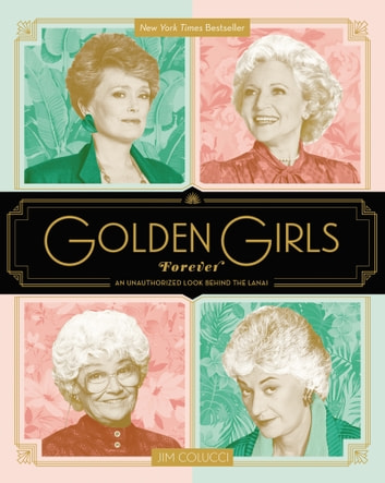 Golden Girls Forever - An Unauthorized Look Behind the Lanai ebook by Jim Colucci