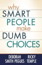 Why Smart People Make Dumb Choices ebook by Deborah Smith Pegues, Ricky Temple