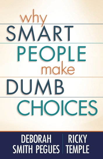 Why Smart People Make Dumb Choices ebook by Deborah Smith Pegues,Ricky Temple