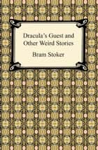 Dracula's Guest and Other Weird Stories ebook by Bram Stoker