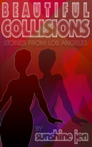 Beautiful Collisions: Stories from Los Angeles ebook by Sunshine Jen
