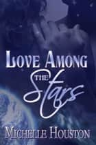 Love Among the Stars ebook by Michelle Houston