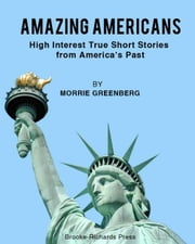 Amazing Americans: High-Interest Short Stories from America's Past ebook by Morrie Greenberg