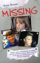 Missing - Every Year, Thousands of People Vanish Without Trace. Here are the True Stories Behind Some of These Mysteries ebook by Rose Rouse
