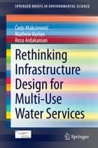 Rethinking Infrastructure Design for Multi-Use Water Services ebook by Čedo Maksimović, Mathew Kurian, Reza Ardakanian