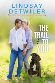 The Trail to You: A Sweet Romance ebook by Lindsay Detwiler