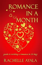 Romance In A Month - Guide to Writing a Romance in 30 Days ebook by Rachelle Ayala
