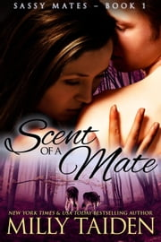 Scent of a Mate - Sassy Mates, #1 ebook by Milly Taiden