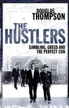 The Hustlers - Gambling, Greed and the Perfect Con ebook by Douglas Thompson