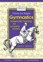 Gymnastics: Systematic Training for Jumping Horses ebook by James C. Wofford