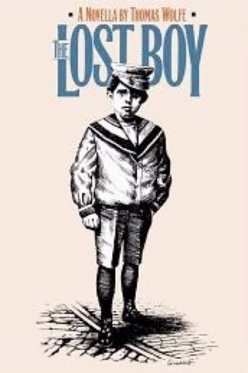 lost boy thomas wolfe A year before his own premature death in 1938, wolfe wrote this slender and evocative novella about the long-ago and sudden death by typhoid of his older brother grover, an event that took place in 1904, when grover was 12 and wolfe only four.