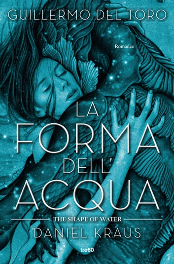 La forma dell'acqua - The Shape of Water ebook by Guillermo del Toro,Daniel Kraus