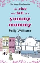 The Rise And Fall Of A Yummy Mummy ebook by Polly Williams