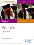 Edexcel AS/A-level Politics Student Guide 1: UK Politics ebook by Neil McNaughton