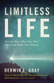 Limitless Life - You Are More Than Your Past When God Holds Your Future ebook by Derwin L. Gray