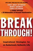 Breakthrough! - Inspirational Strategies for an Audaciously Authentic Life ebook by Janet Bray Attwood, Marci Shimoff, Chris Attwood,...