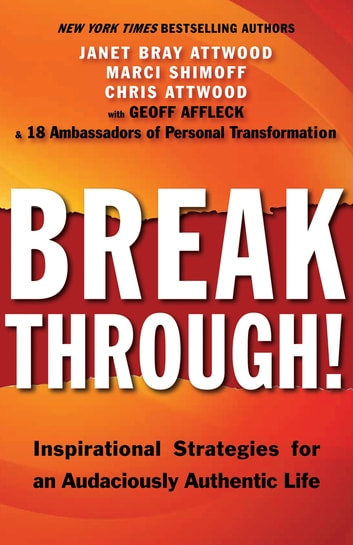 Breakthrough! - Inspirational Strategies for an Audaciously Authentic Life ebook by Janet Bray Attwood,Marci Shimoff,Chris Attwood,Geoff Affleck