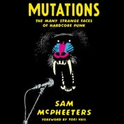 Mutations - The Many Strange Faces of Hardcore Punk audiobook by Sam McPheeters
